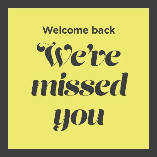 Welcome Back – We've Missed You!